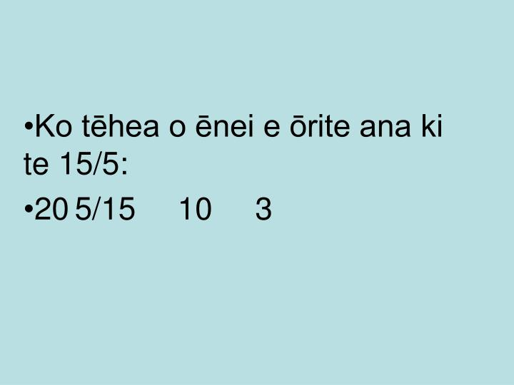 Ko tēhea o ēnei e ōrite ana ki te 15/5: