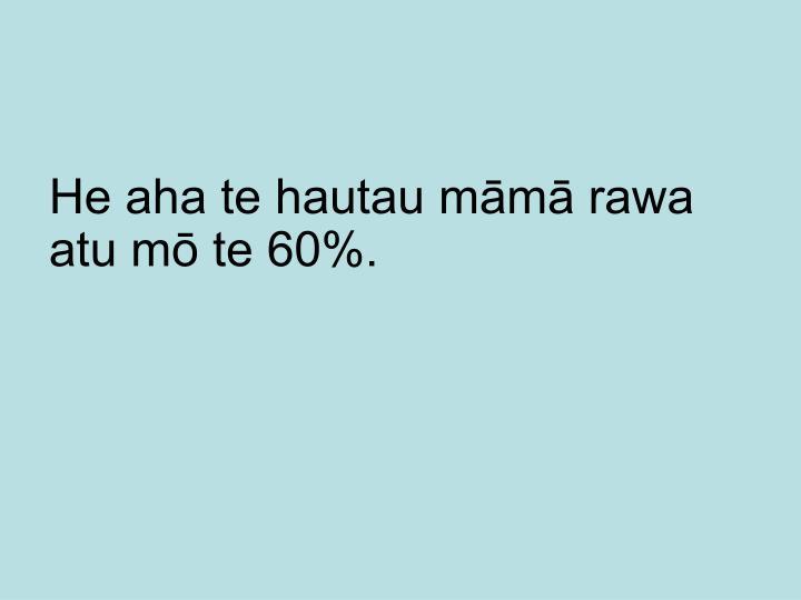 He aha te hautau māmā rawa atu mō te 60%.
