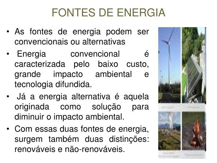 As fontes de energia podem ser convencionais ou alternativas