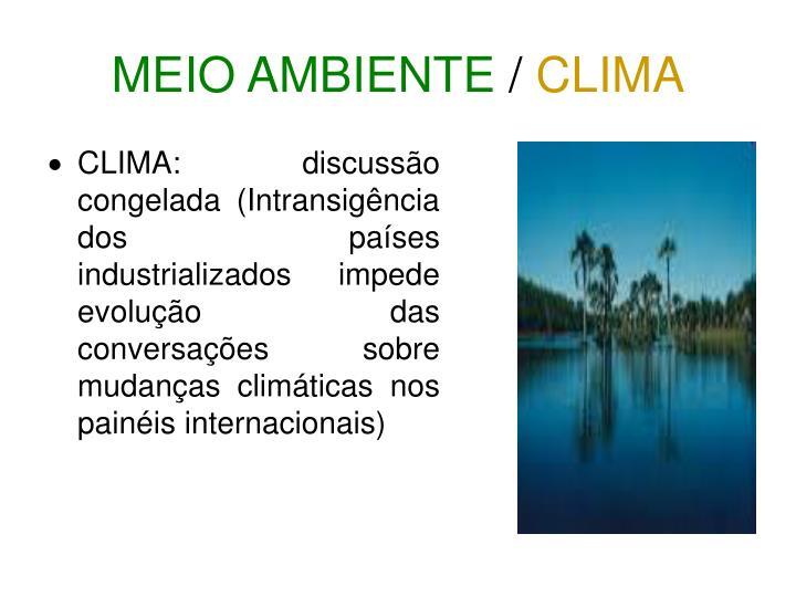 CLIMA: discussão congelada (Intransigência dos países industrializados impede evolução das conversações sobre mudanças climáticas nos painéis internacionais)