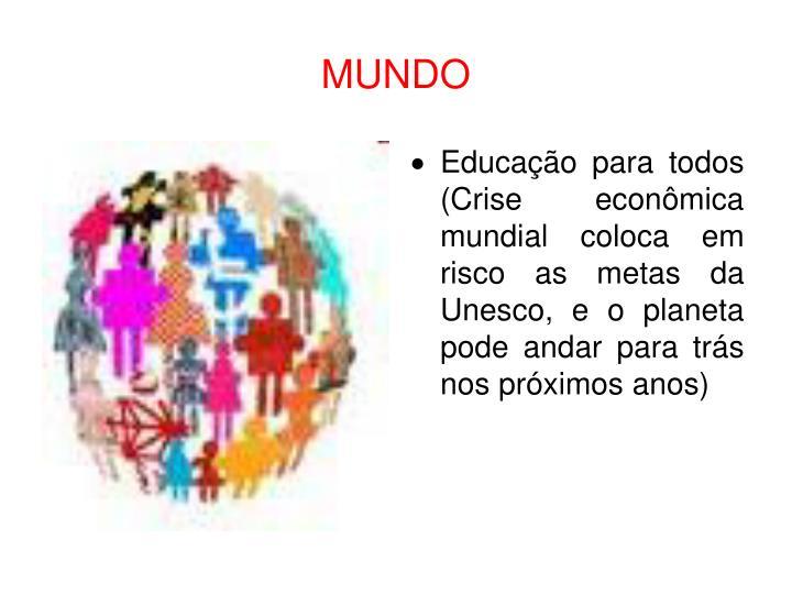 Educação para todos (Crise econômica mundial coloca em risco as metas da Unesco, e o planeta pode andar para trás nos próximos anos)