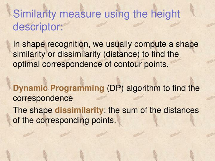 Similarity measure using the height descriptor: