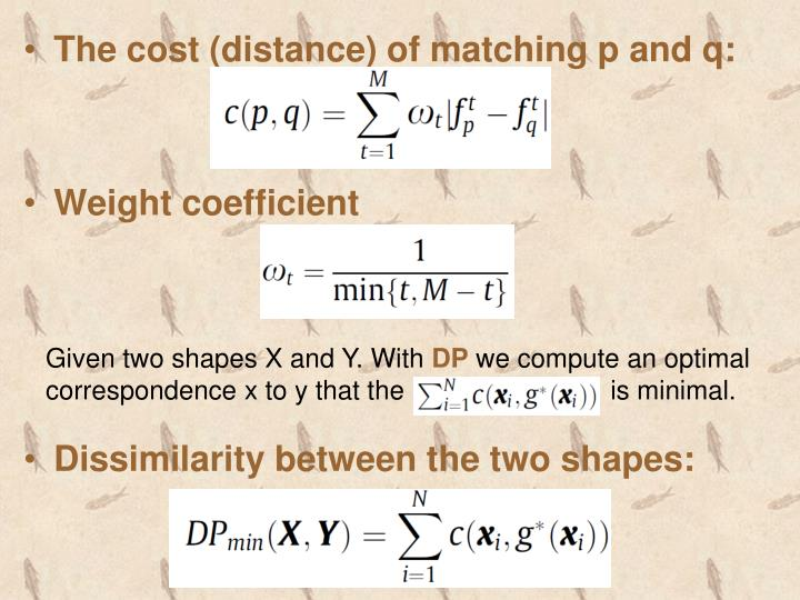 The cost (distance) of matching p and q: