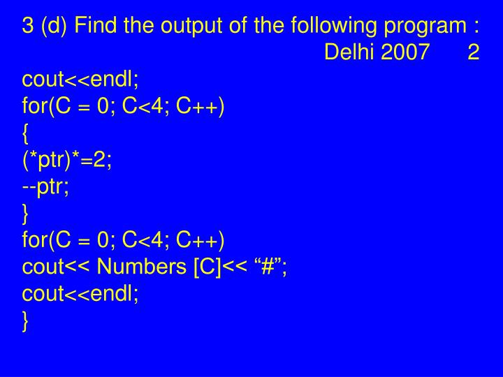 3 (d) Find the output of the following program :     Delhi 2007      2