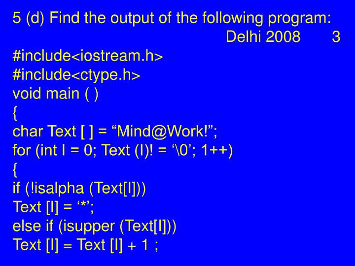 5 (d) Find the output of the following program:  Delhi 2008  3