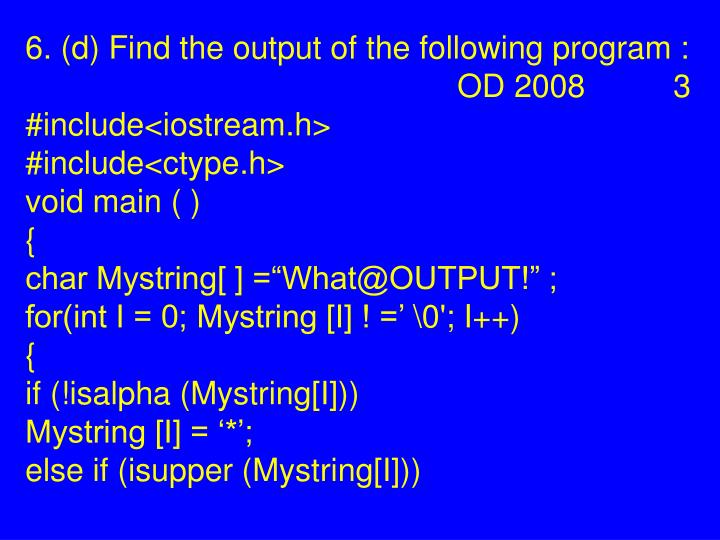 6. (d) Find the output of the following program : OD 2008 3