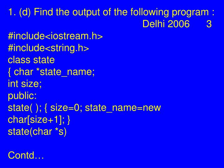1. (d) Find the output of the following program :