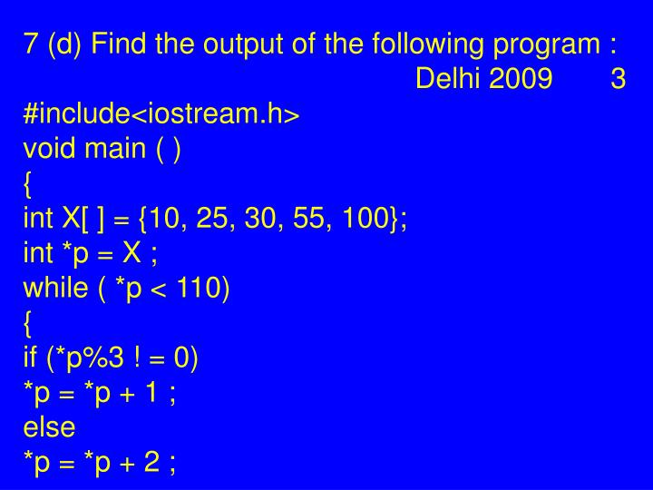 7 (d) Find the output of the following program : Delhi 2009 3