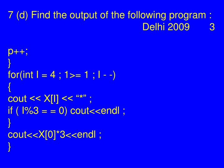 7 (d) Find the output of the following program :Delhi 2009 3