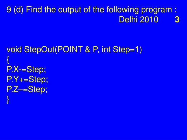9 (d) Find the output of the following program : Delhi 2010