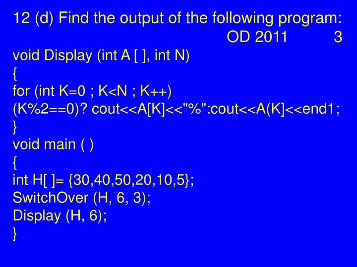 12 (d) Find the output of the following program: OD 2011 3