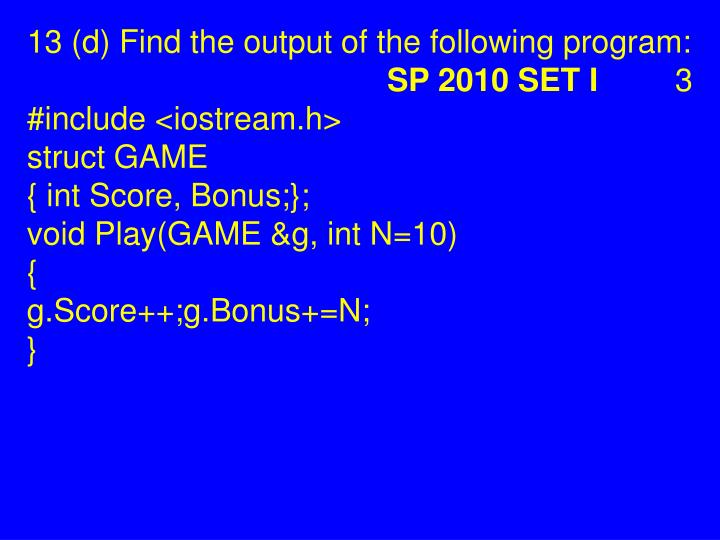 13 (d) Find the output of the following program: