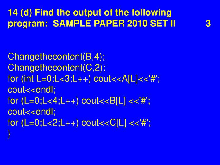 14 (d) Find the output of the following program:  SAMPLE PAPER 2010 SET II 3