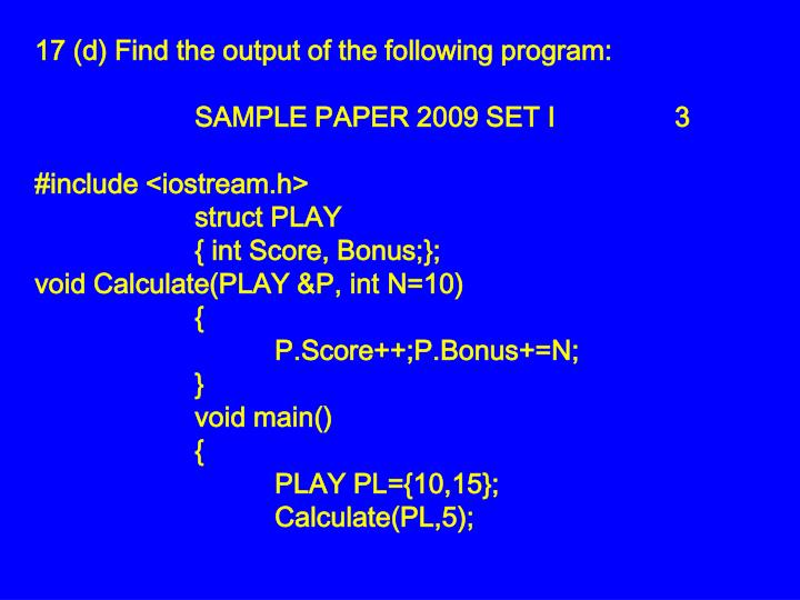 17 (d)Find the output of the following program: