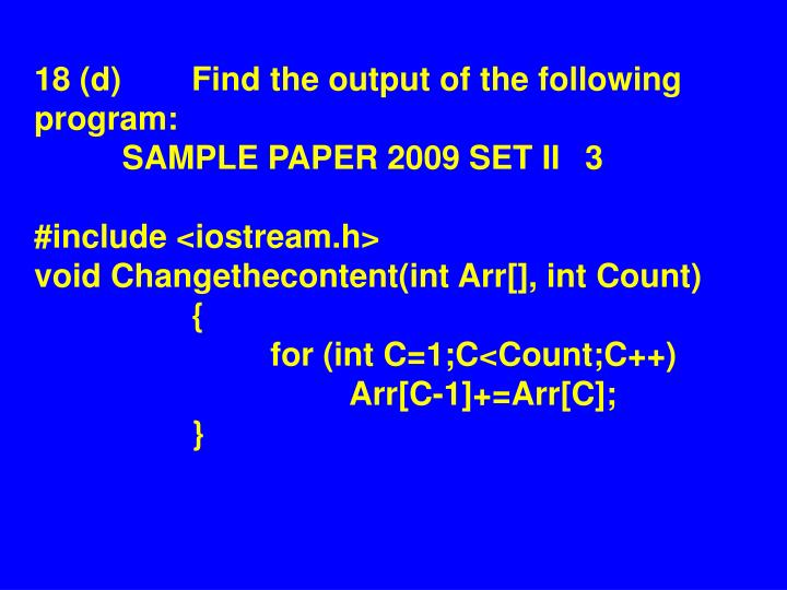 18 (d)Find the output of the following program: SAMPLE PAPER 2009 SET II3