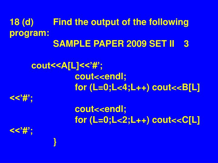18 (d)Find the output of the following program:SAMPLE PAPER 2009 SET II 3