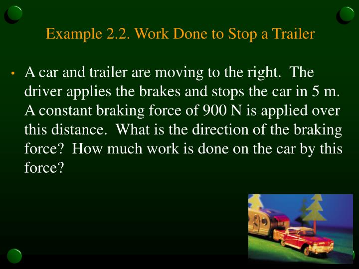 Example 2.2. Work Done to Stop a Trailer