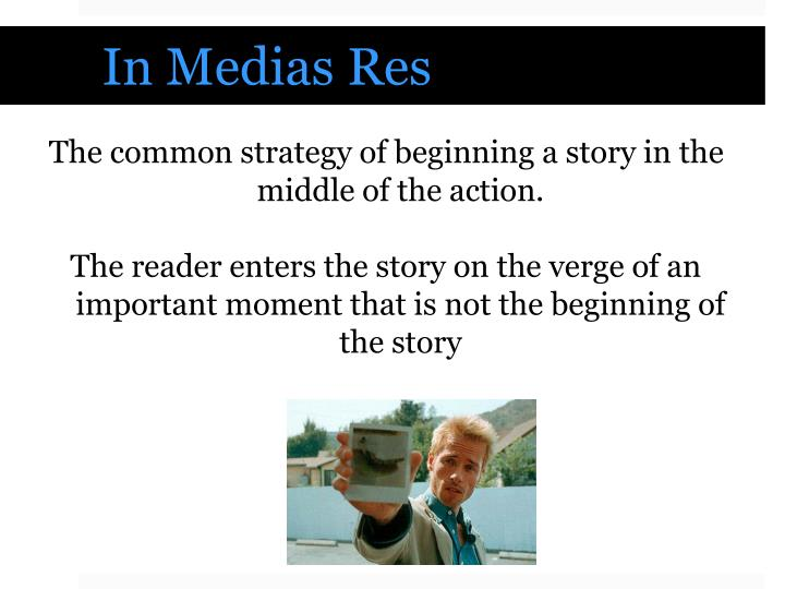 The common strategy of beginning a story in the middle of the action.