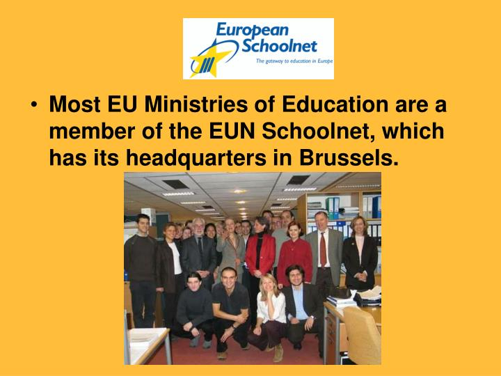 Most EU Ministries of Education are a member of the EUN Schoolnet, which has its headquarters in Bru...