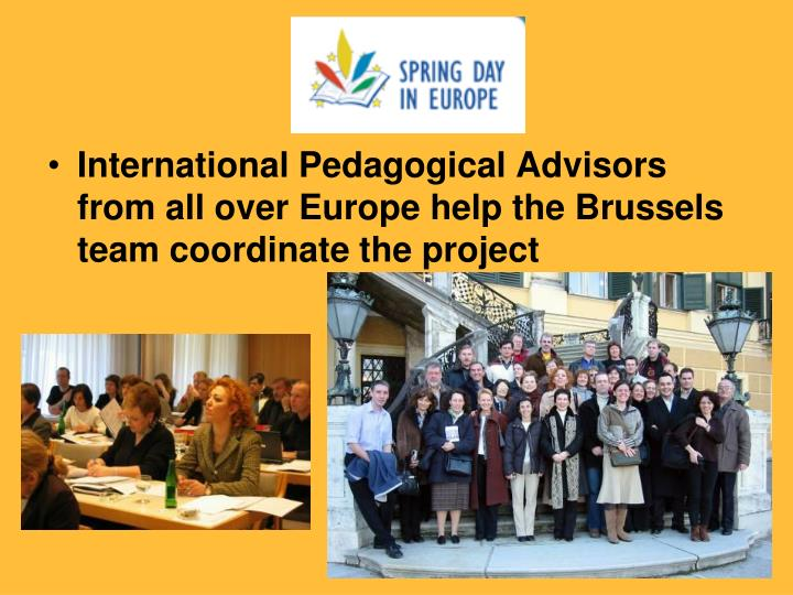 International Pedagogical Advisors from all over Europe help the Brussels team coordinate the project