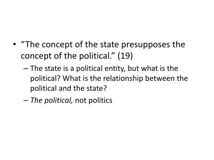 """The concept of the state presupposes the concept of the political."" (19)"
