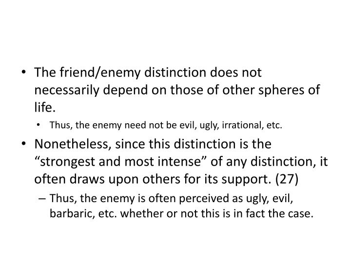 The friend/enemy distinction does not necessarily depend on those of other spheres of life.
