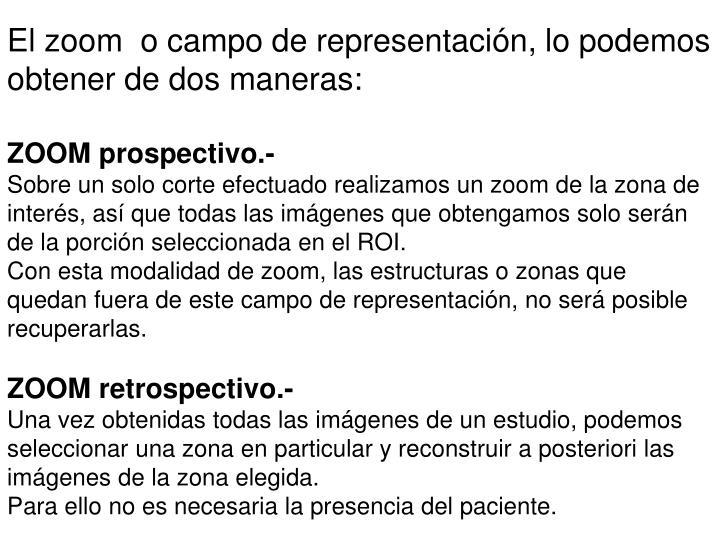 El zoom  o campo de representación, lo podemos obtener de dos maneras:
