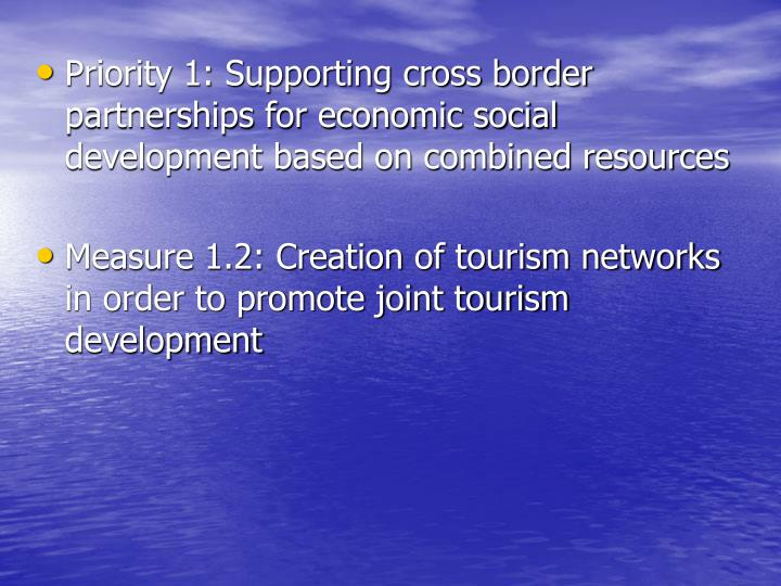 Priority 1: Supporting cross border partnerships for economic social development based on combined resources