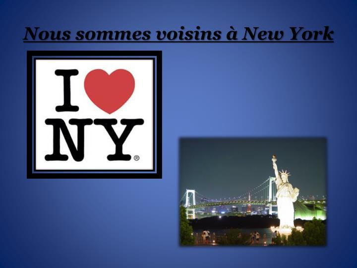 Nous sommes voisins à New York