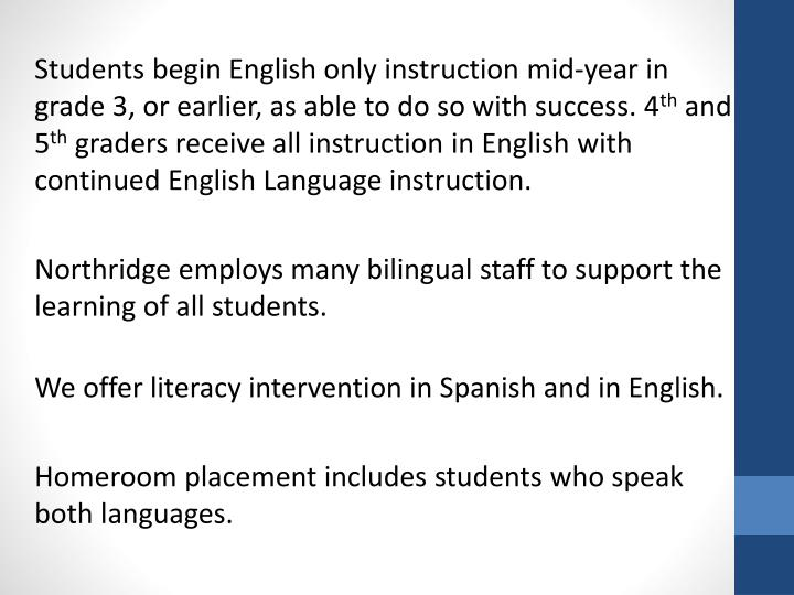 Students begin English only instruction mid-year in grade 3, or earlier, as able to do so with success. 4
