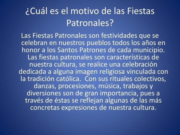 ¿Cuál es el motivo de las Fiestas Patronales?