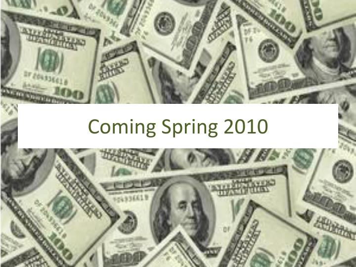 Coming Spring 2010