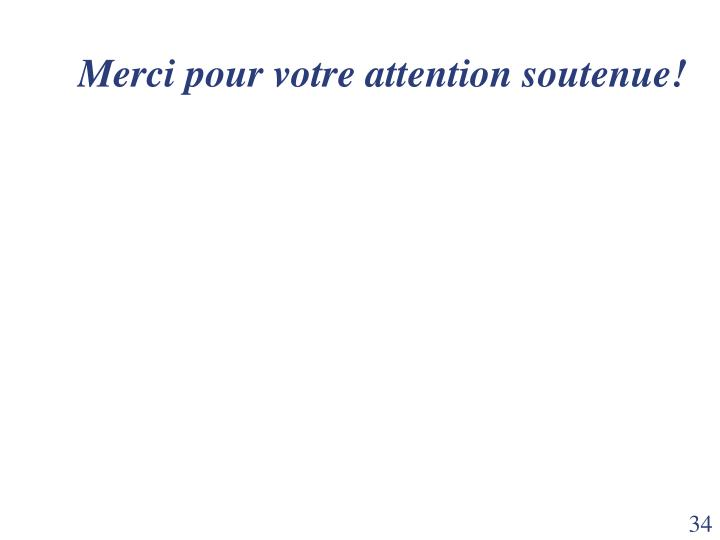 Merci pour votre attention soutenue!
