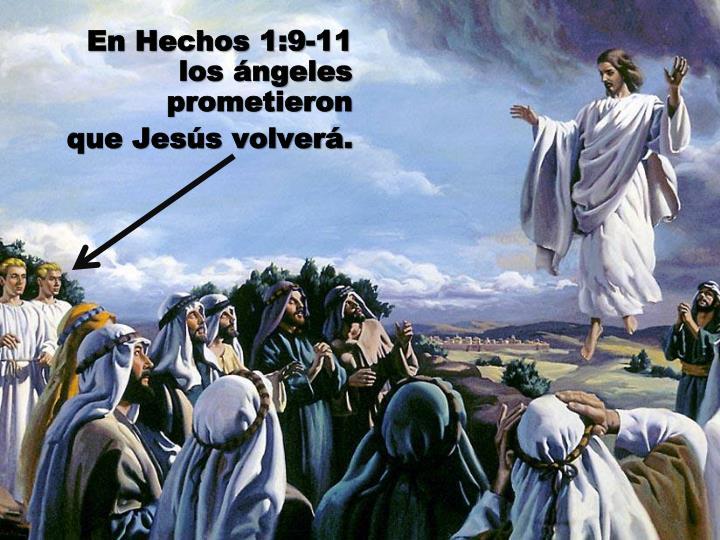 En Hechos 1:9-11 los ngeles prometieron