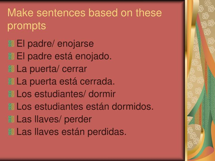 Make sentences based on these prompts