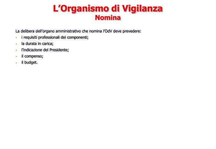 La delibera dell'organo amministrativo che nomina l'OdV deve prevedere: