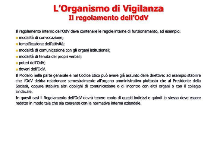 Il regolamento interno dell'OdV deve contenere le regole interne di funzionamento, ad esempio:
