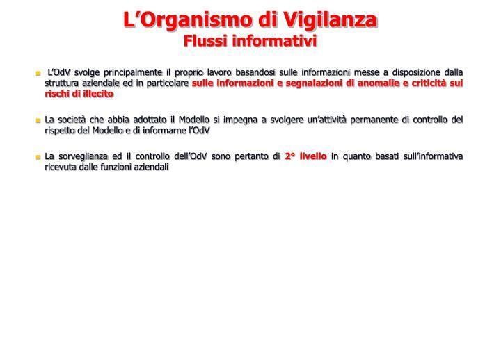 L'OdV svolge principalmente il proprio lavoro basandosi sulle informazioni messe a disposizione dalla struttura aziendale ed in particolare