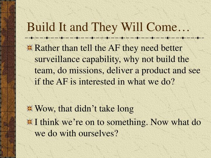 Build It and They Will Come…