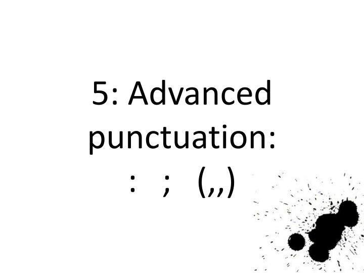 5: Advanced punctuation: