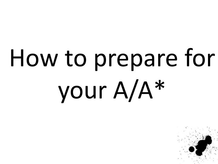 How to prepare for your A/A*