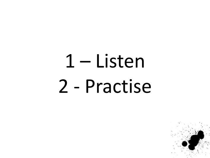 1 – Listen