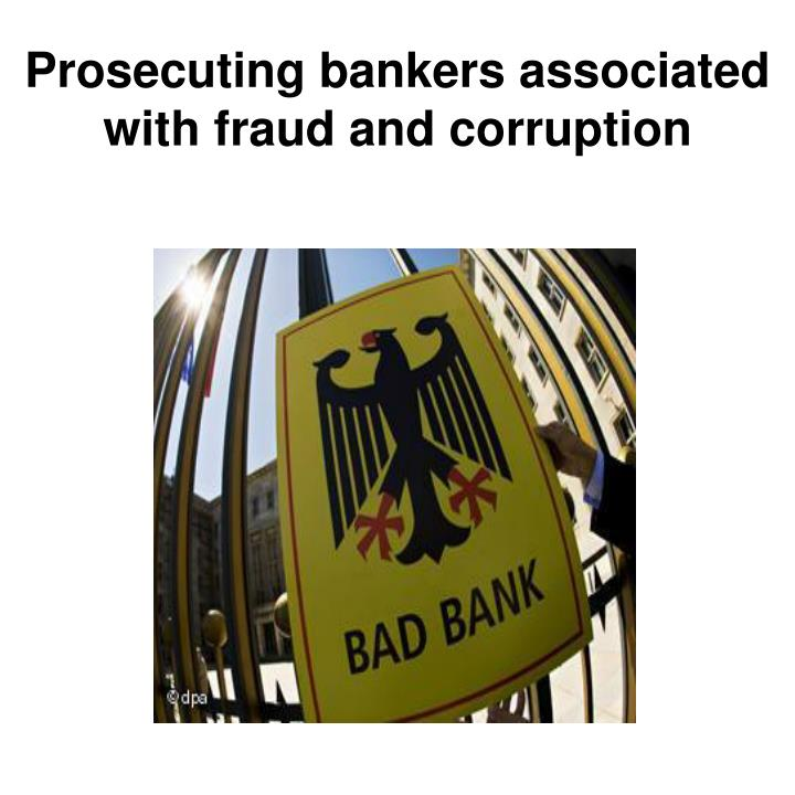 Prosecuting bankers associated with fraud and corruption