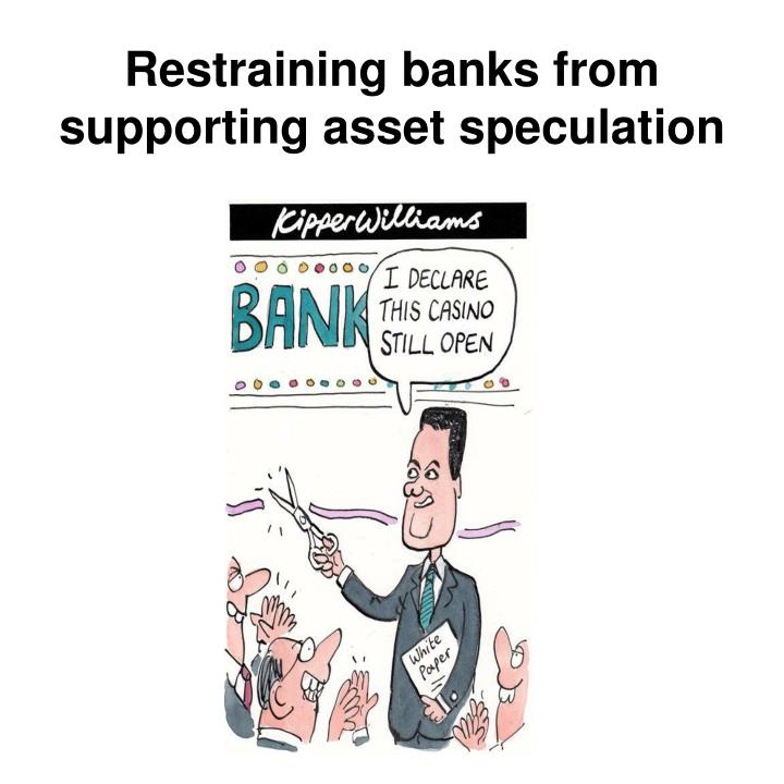 Restraining banks from supporting asset speculation