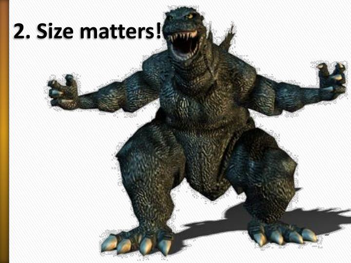 2. Size matters!