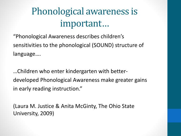 Phonological awareness is important…