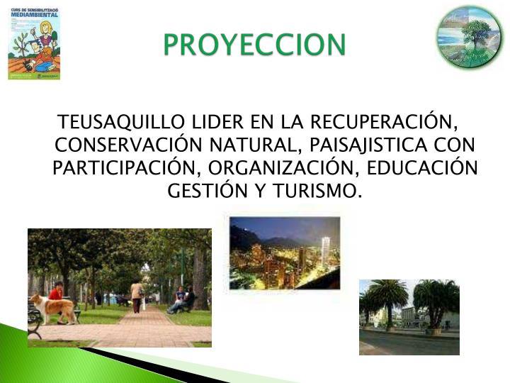 TEUSAQUILLO LIDER EN LA RECUPERACIÓN, CONSERVACIÓN NATURAL, PAISAJISTICA CON PARTICIPACIÓN, ORGANIZACIÓN, EDUCACIÓN GESTIÓN Y TURISMO.