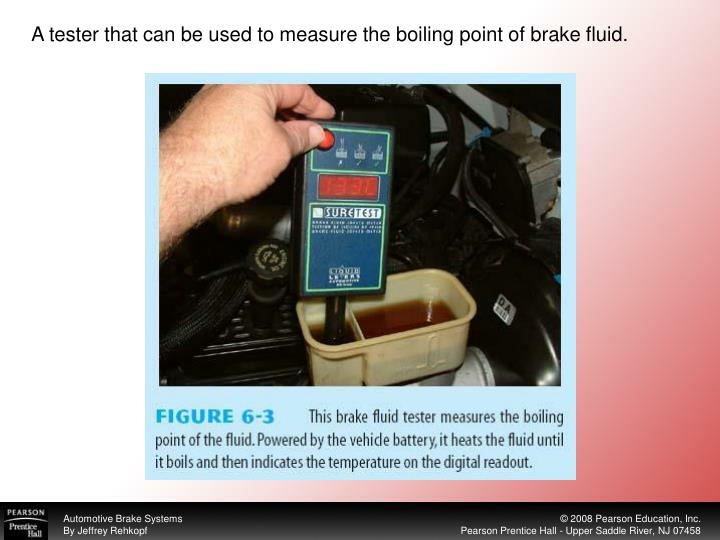 A tester that can be used to measure the boiling point of brake fluid.