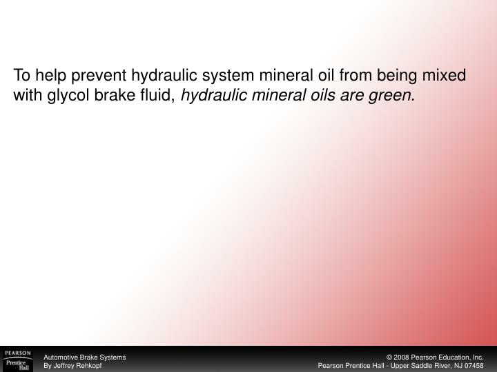 To help prevent hydraulic system mineral oil from being mixed with glycol brake fluid,