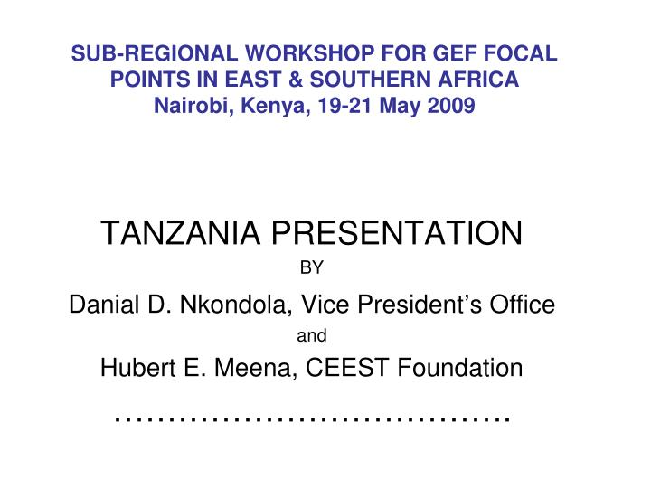 Sub regional workshop for gef focal points in east southern africa nairobi kenya 19 21 may 2009